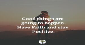 Have faith and stay positive.