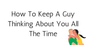 How To Keep A Guy Thinking About You All The Time