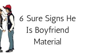 6 Sure Signs He Is Boyfriend Material